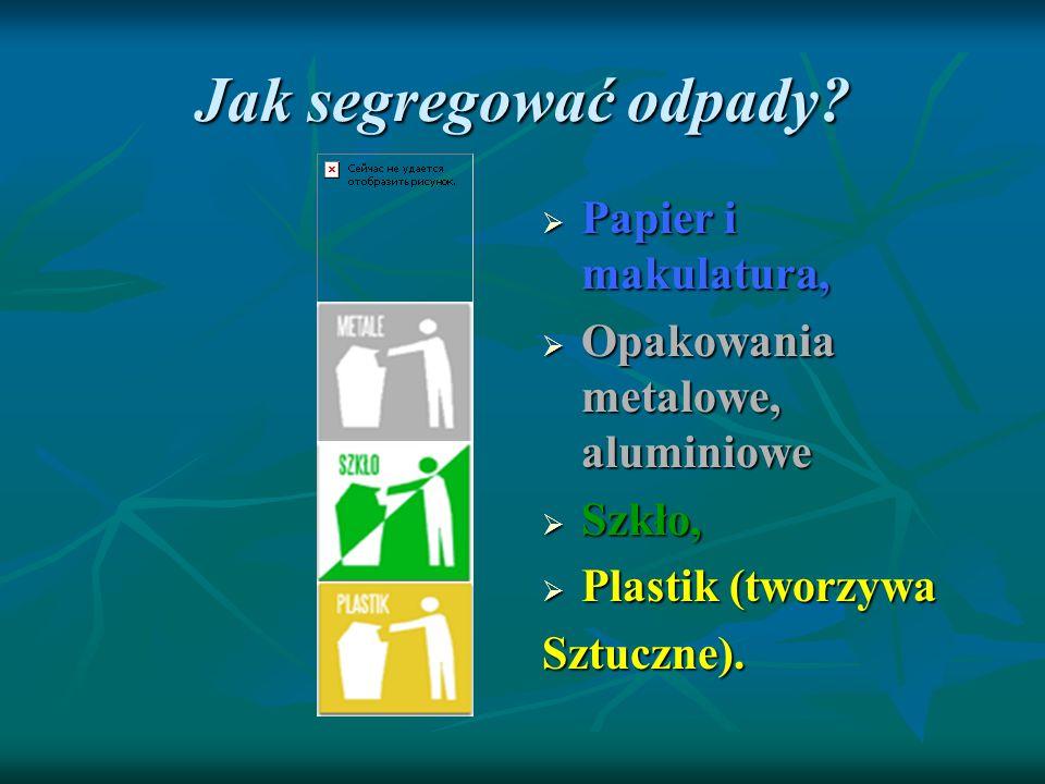 Jak segregować odpady? Papier i makulatura, Papier i makulatura, Opakowania metalowe, aluminiowe Opakowania metalowe, aluminiowe Szkło, Szkło, Plastik