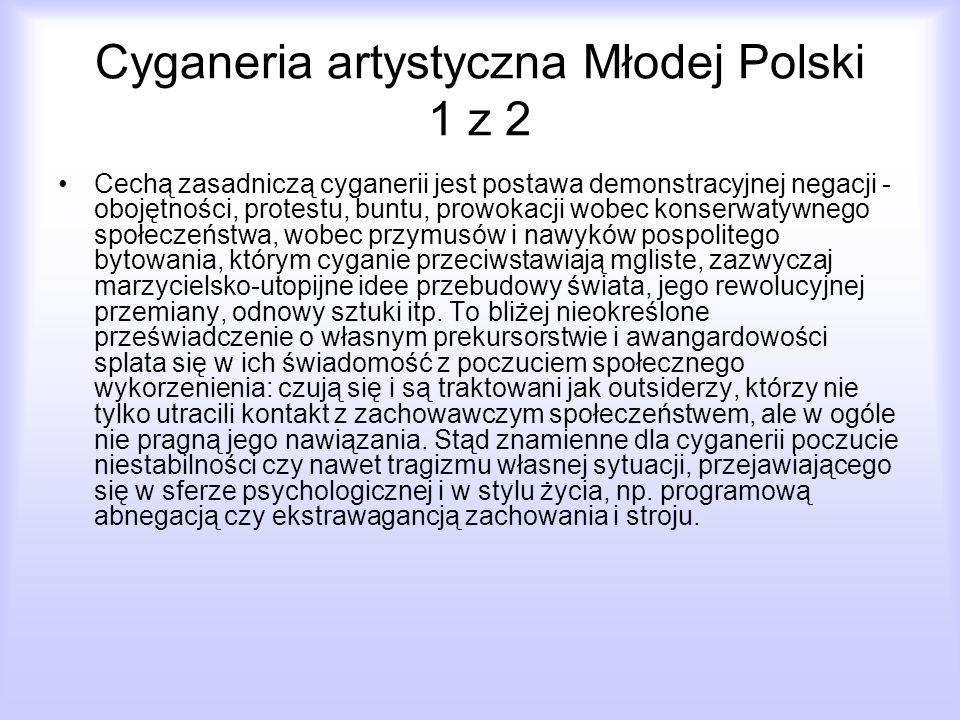 Cyganeria artystyczna Młodej Polski 1 z 2 Cechą zasadniczą cyganerii jest postawa demonstracyjnej negacji - obojętności, protestu, buntu, prowokacji w