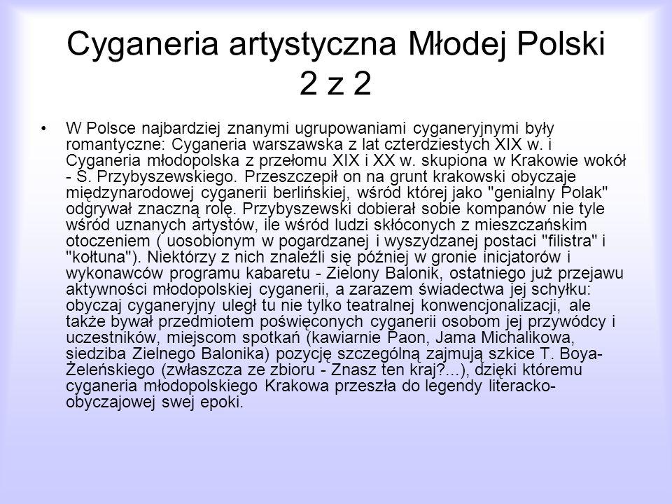 Cyganeria artystyczna Młodej Polski 2 z 2 W Polsce najbardziej znanymi ugrupowaniami cyganeryjnymi były romantyczne: Cyganeria warszawska z lat czterd