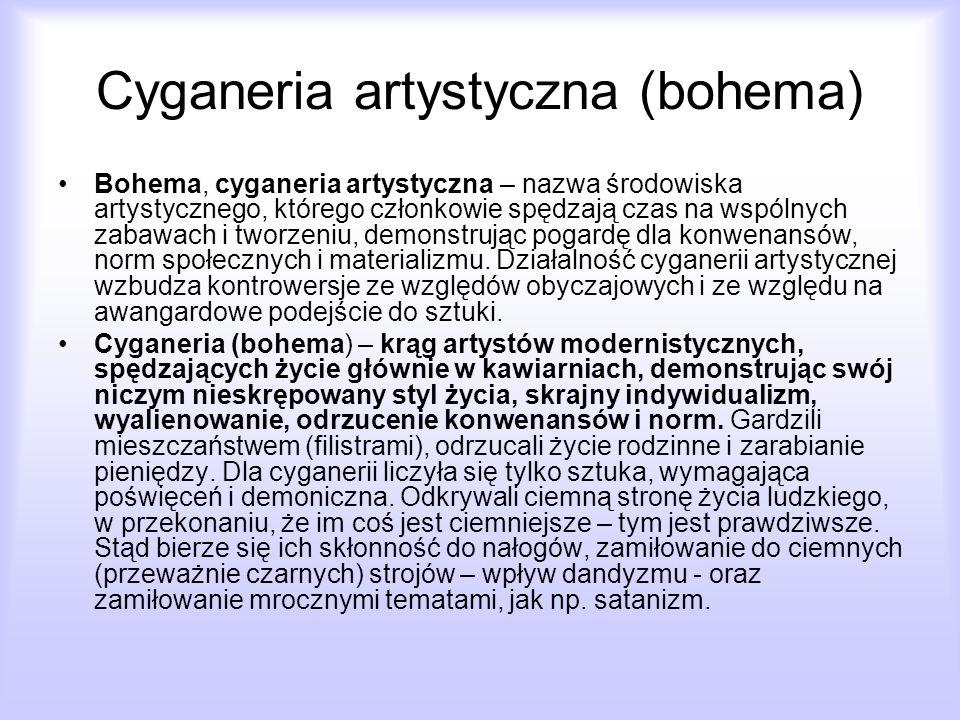 Cyganeria artystyczna (bohema) Bohema, cyganeria artystyczna – nazwa środowiska artystycznego, którego członkowie spędzają czas na wspólnych zabawach