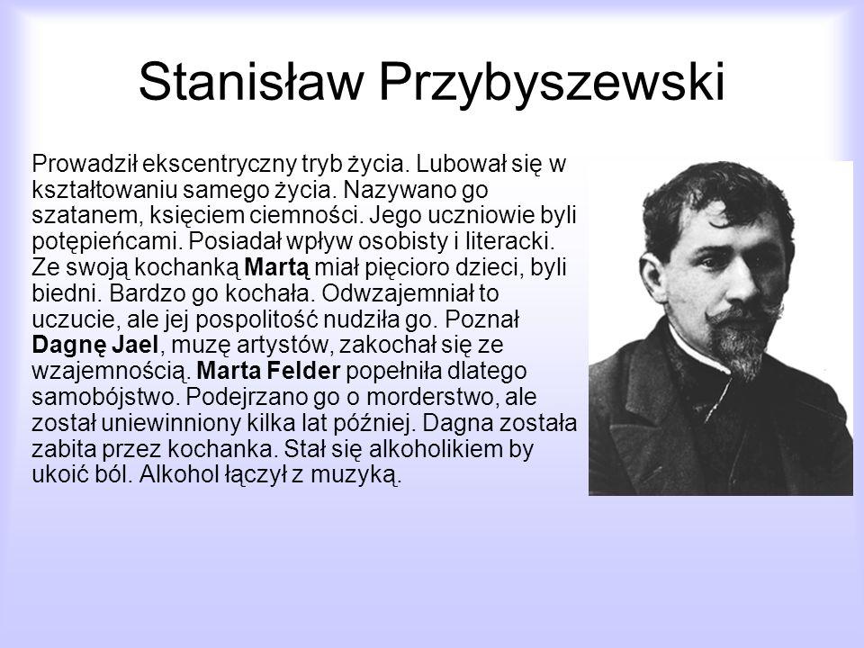 Stanisław Przybyszewski Prowadził ekscentryczny tryb życia. Lubował się w kształtowaniu samego życia. Nazywano go szatanem, księciem ciemności. Jego u