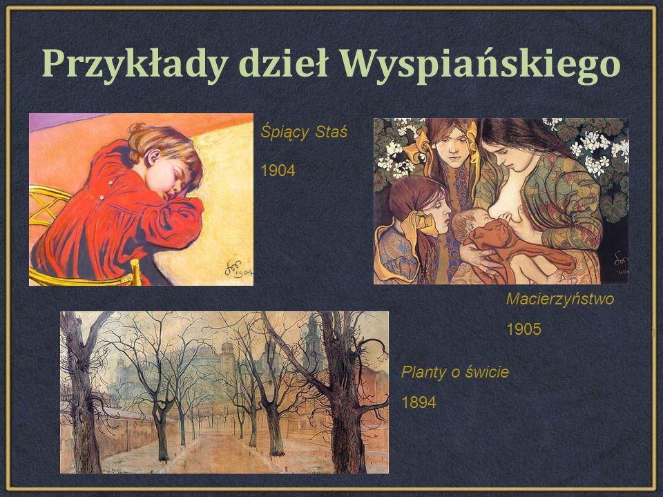 Przykłady dzieł Wyspiańskiego Śpiący Staś 1904 Macierzyństwo 1905 Planty o świcie 1894