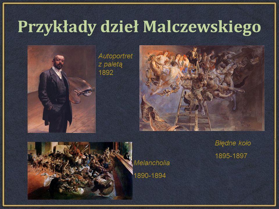 Przykłady dzieł Malczewskiego Autoportret z paletą 1892 Błędne koło 1895-1897 Melancholia 1890-1894