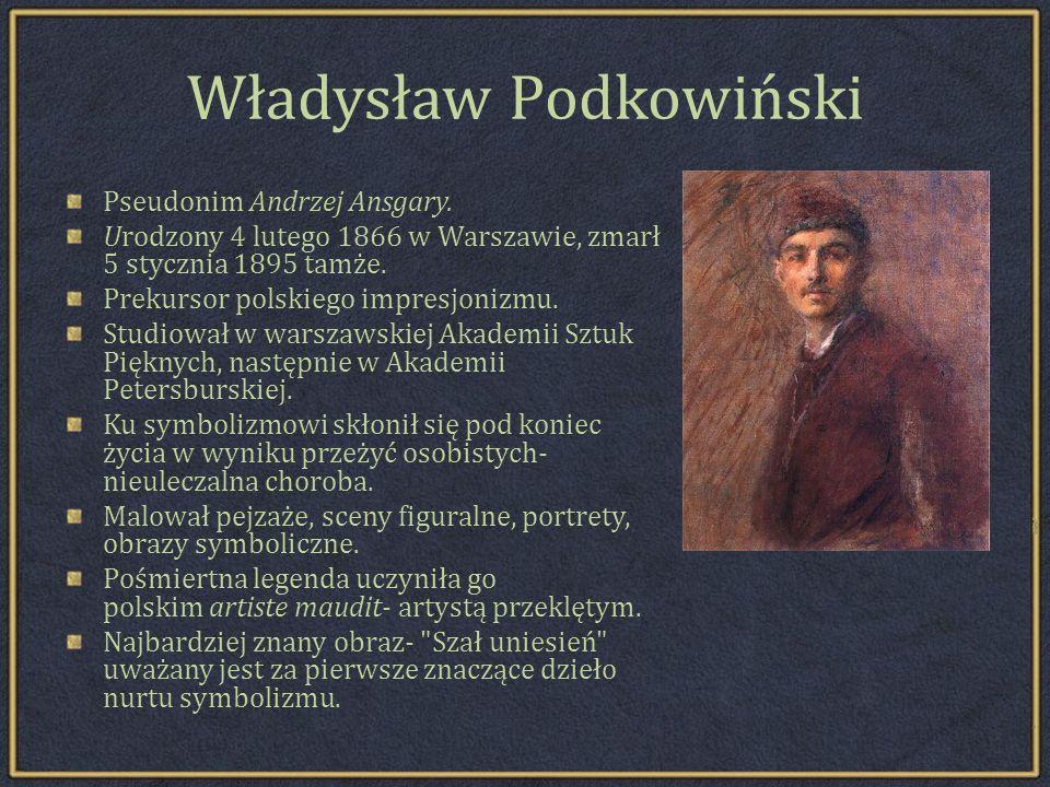 Władysław Podkowiński Pseudonim Andrzej Ansgary.