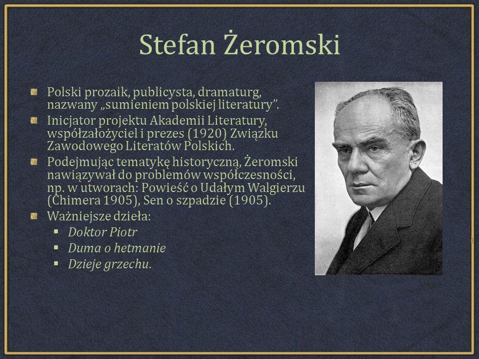 Stefan Żeromski Polski prozaik, publicysta, dramaturg, nazwany sumieniem polskiej literatury.