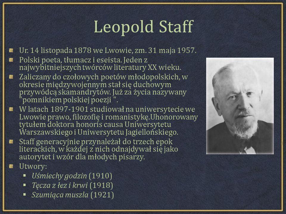 Leopold Staff Ur.14 listopada 1878 we Lwowie, zm.