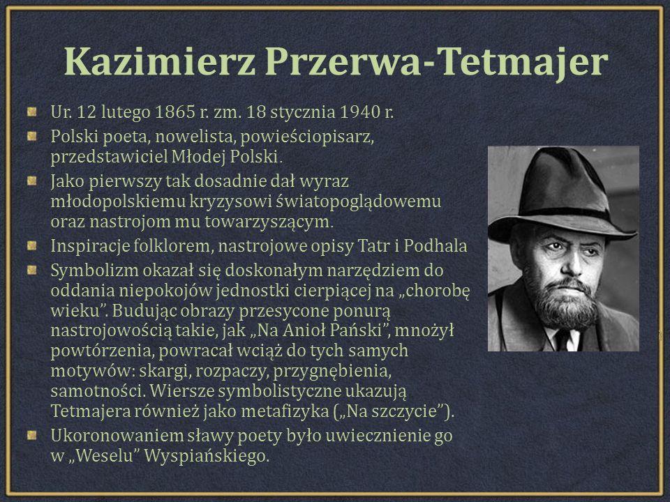 Kazimierz Przerwa-Tetmajer Ur.12 lutego 1865 r. zm.