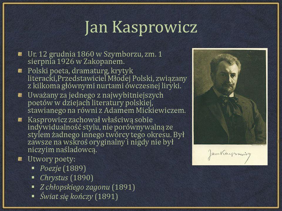 Jan Kasprowicz Ur.12 grudnia 1860 w Szymborzu, zm.