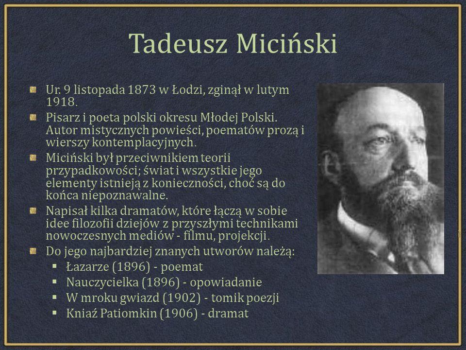 Tadeusz Miciński Ur.9 listopada 1873 w Łodzi, zginął w lutym 1918.