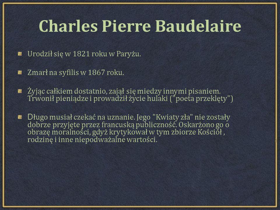 Charles Pierre Baudelaire Urodził się w 1821 roku w Paryżu.