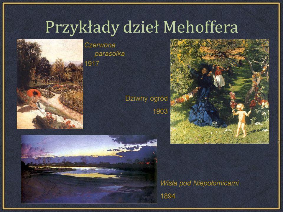 Przykłady dzieł Mehoffera Czerwona parasolka 1917 Wisła pod Niepołomicami 1894 Dziwny ogród 1903