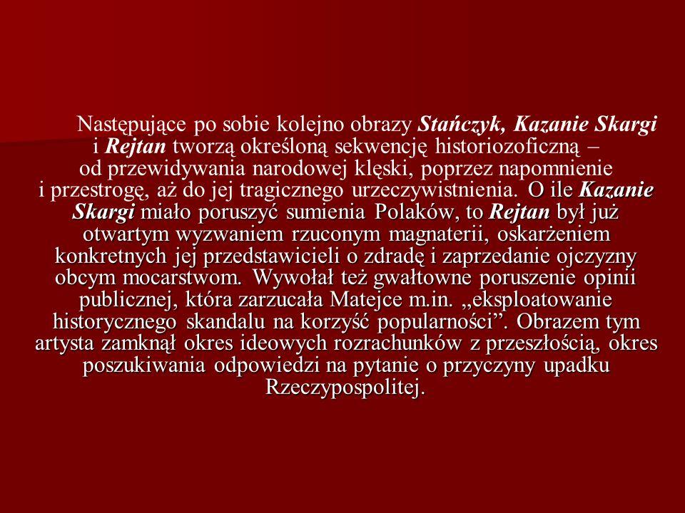 O ile Kazanie Skargi miało poruszyć sumienia Polaków, to Rejtan był już otwartym wyzwaniem rzuconym magnaterii, oskarżeniem konkretnych jej przedstawi