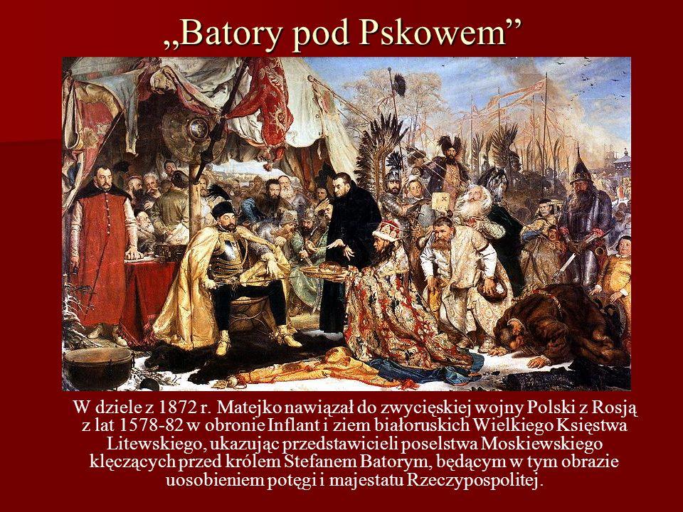 Batory pod Pskowem W dziele z 1872 r. Matejko nawiązał do zwycięskiej wojny Polski z Rosją z lat 1578-82 w obronie Inflant i ziem białoruskich Wielkie