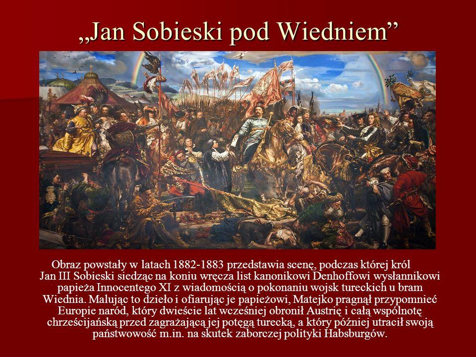 Jan Sobieski pod Wiedniem Obraz powstały w latach 1882-1883 przedstawia scenę, podczas której król Jan III Sobieski siedząc na koniu wręcza list kanon