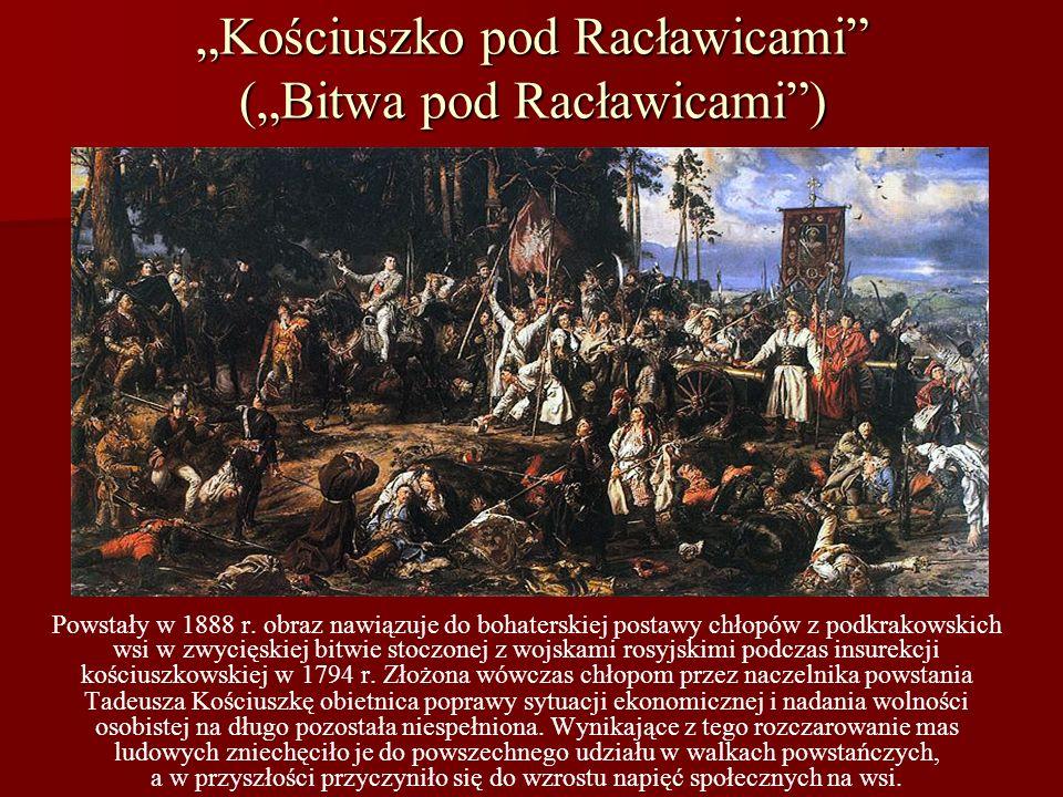 Kościuszko pod Racławicami (Bitwa pod Racławicami) Powstały w 1888 r. obraz nawiązuje do bohaterskiej postawy chłopów z podkrakowskich wsi w zwycięski