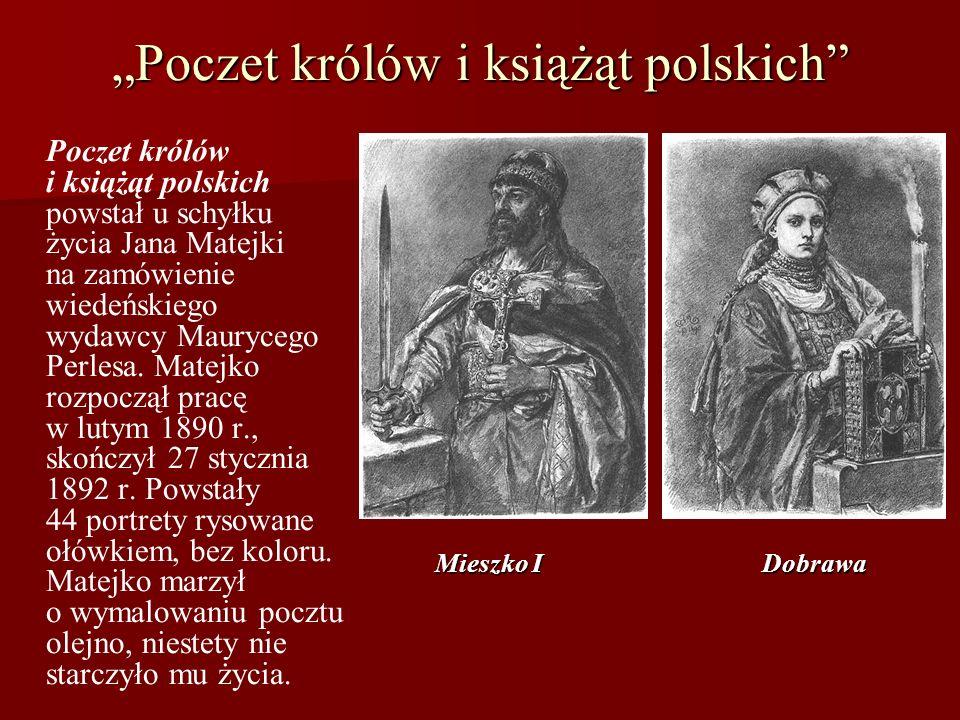 Poczet królów i książąt polskich Poczet królów i książąt polskich powstał u schyłku życia Jana Matejki na zamówienie wiedeńskiego wydawcy Maurycego Pe