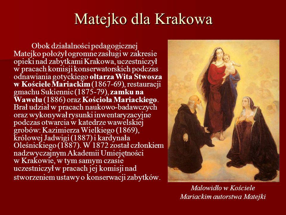 Matejko dla Krakowa Obok działalności pedagogicznej Matejko położył ogromne zasługi w zakresie opieki nad zabytkami Krakowa, uczestniczył w pracach ko