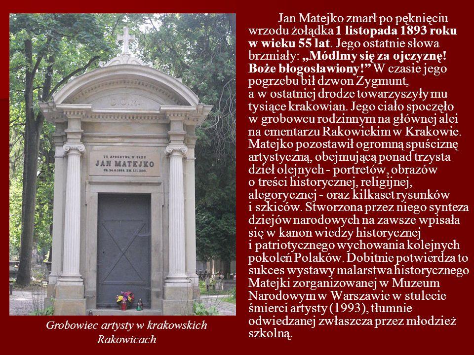 . Jan Matejko zmarł po pęknięciu wrzodu żołądka 1 listopada 1893 roku w wieku 55 lat. Jego ostatnie słowa brzmiały: Módlmy się za ojczyznę! Boże błogo