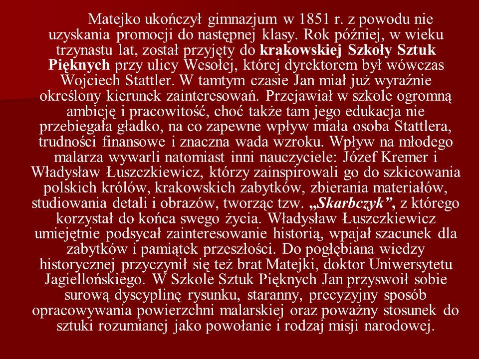 Matejko ukończył gimnazjum w 1851 r. z powodu nie uzyskania promocji do następnej klasy. Rok później, w wieku trzynastu lat, został przyjęty do krakow