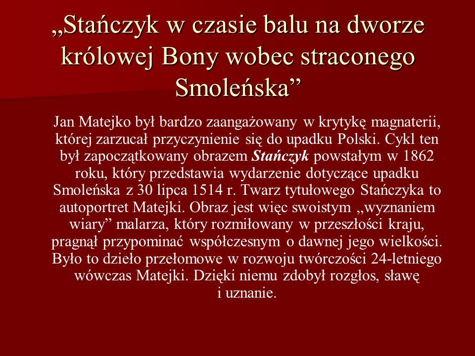 Stańczyk w czasie balu na dworze królowej Bony wobec straconego Smoleńska Jan Matejko był bardzo zaangażowany w krytykę magnaterii, której zarzucał pr