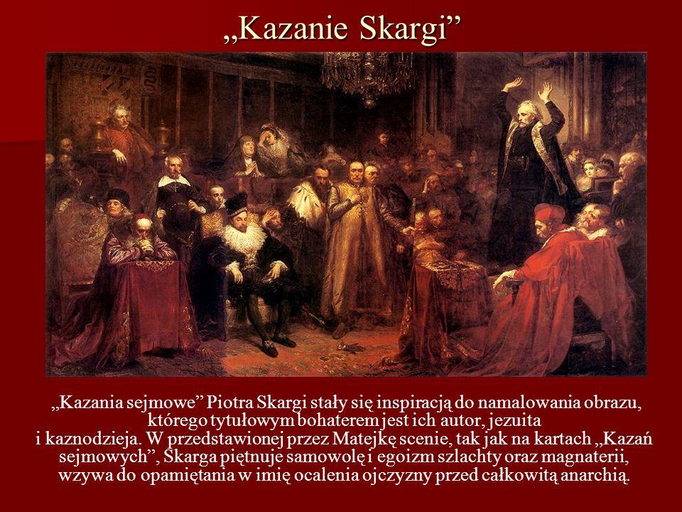 Kazanie Skargi Kazania sejmowe Piotra Skargi stały się inspiracją do namalowania obrazu, którego tytułowym bohaterem jest ich autor, jezuita i kaznodz