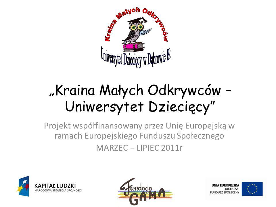 Kraina Małych Odkrywców – Uniwersytet Dziecięcy Projekt współfinansowany przez Unię Europejską w ramach Europejskiego Funduszu Społecznego MARZEC – LI
