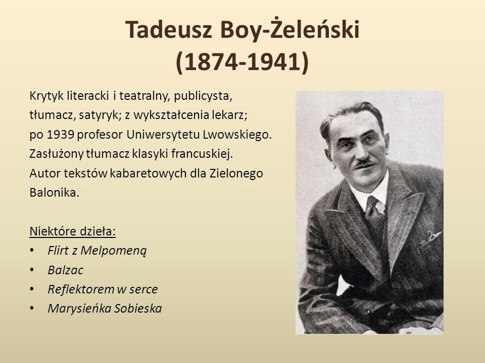 Tadeusz Boy-Żeleński (1874-1941) Krytyk literacki i teatralny, publicysta, tłumacz, satyryk; z wykształcenia lekarz; po 1939 profesor Uniwersytetu Lwowskiego.