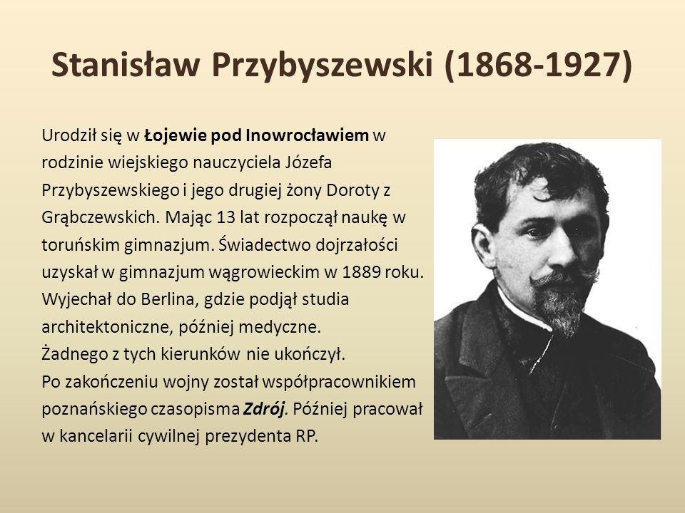 Stanisław Przybyszewski (1868-1927) Urodził się w Łojewie pod Inowrocławiem w rodzinie wiejskiego nauczyciela Józefa Przybyszewskiego i jego drugiej żony Doroty z Grąbczewskich.