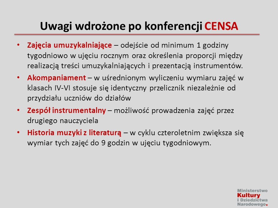 Uwagi wdrożone po konferencji CENSA Zajęcia umuzykalniające – odejście od minimum 1 godziny tygodniowo w ujęciu rocznym oraz określenia proporcji między realizacją treści umuzykalniających i prezentacją instrumentów.