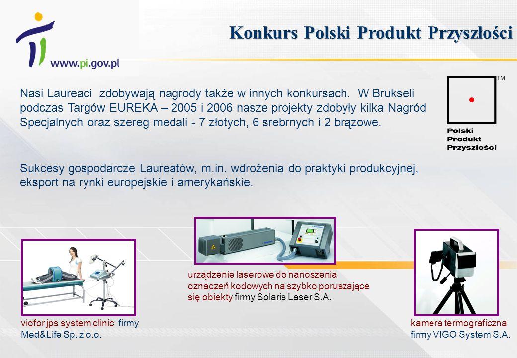 Konkurs Polski Produkt Przyszłości Nasi Laureaci zdobywają nagrody także w innych konkursach. W Brukseli podczas Targów EUREKA – 2005 i 2006 nasze pro