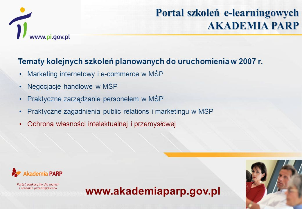Portal szkoleń e-learningowych AKADEMIA PARP Tematy kolejnych szkoleń planowanych do uruchomienia w 2007 r. Marketing internetowy i e-commerce w MŚP N