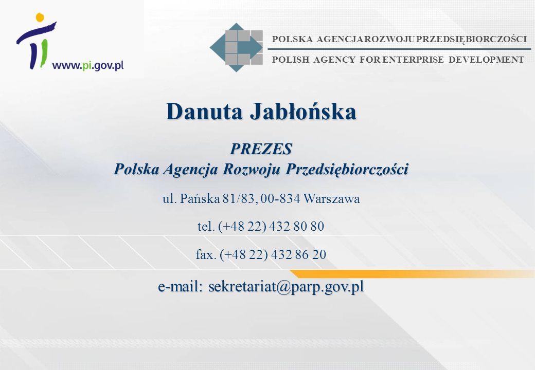 Danuta Jabłońska PREZES Polska Agencja Rozwoju Przedsiębiorczości ul. Pańska 81/83, 00-834 Warszawa tel. (+48 22) 432 80 80 fax. (+48 22) 432 86 20 e-