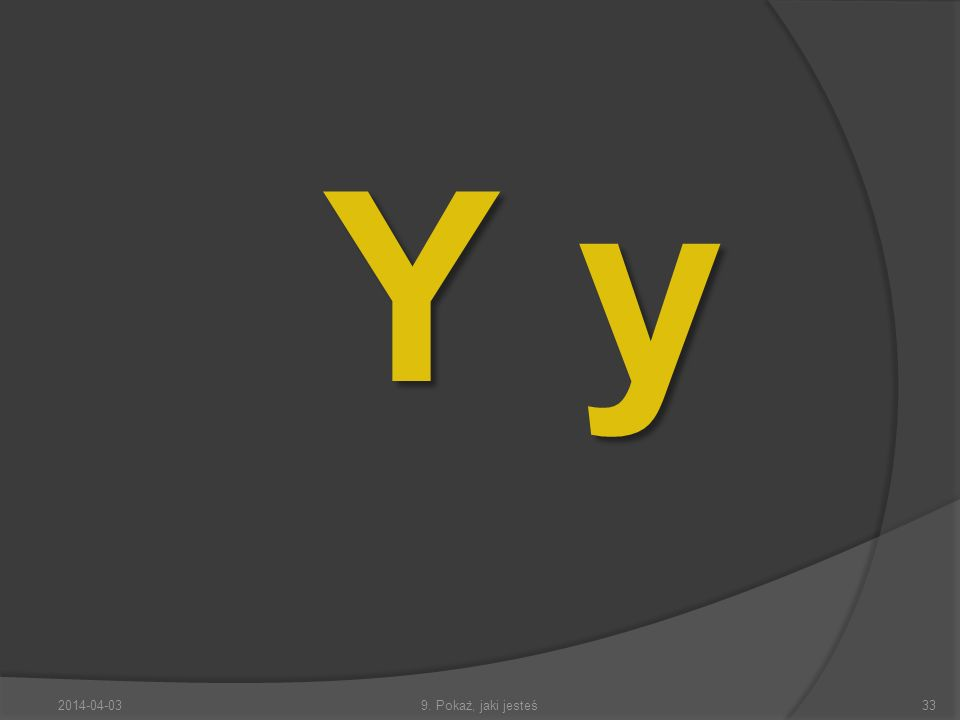 Y y 2014-04-039. Pokaż, jaki jesteś33