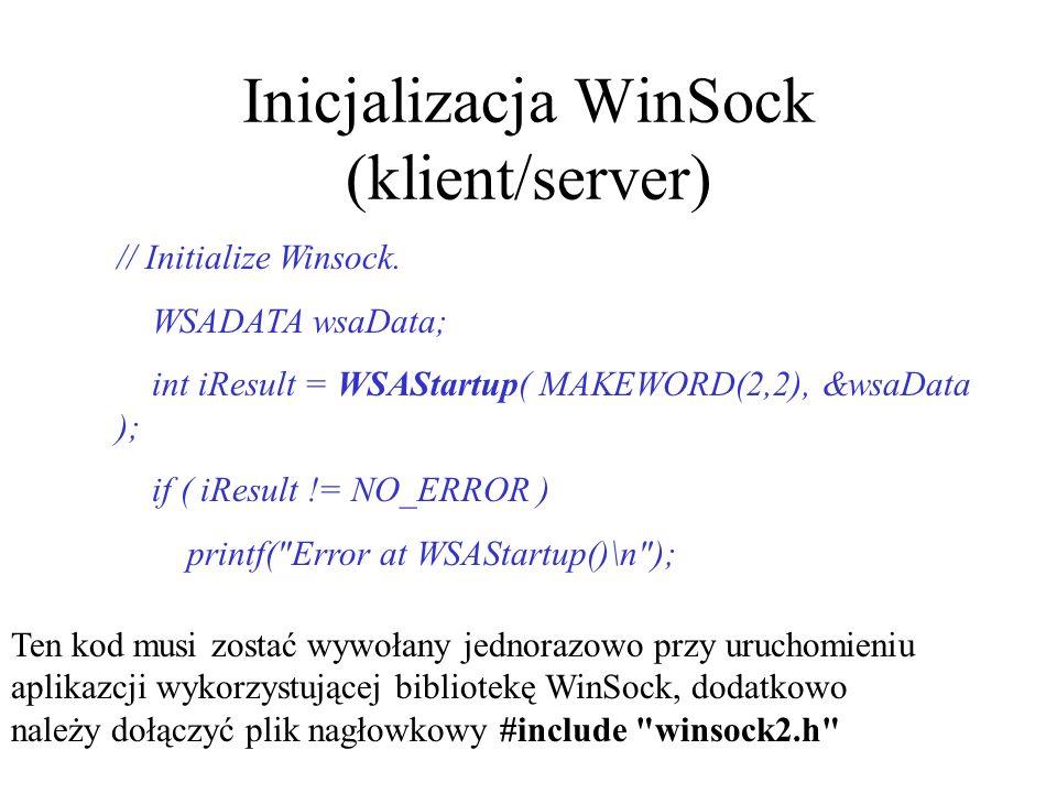 Inicjalizacja WinSock (klient/server) // Initialize Winsock. WSADATA wsaData; int iResult = WSAStartup( MAKEWORD(2,2), &wsaData ); if ( iResult != NO_
