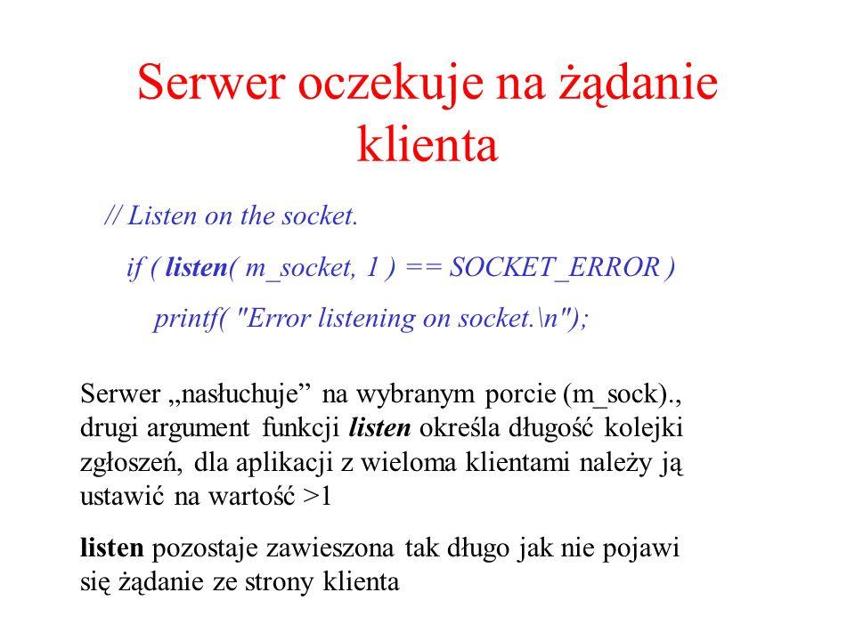 Serwer oczekuje na żądanie klienta // Listen on the socket. if ( listen( m_socket, 1 ) == SOCKET_ERROR ) printf(