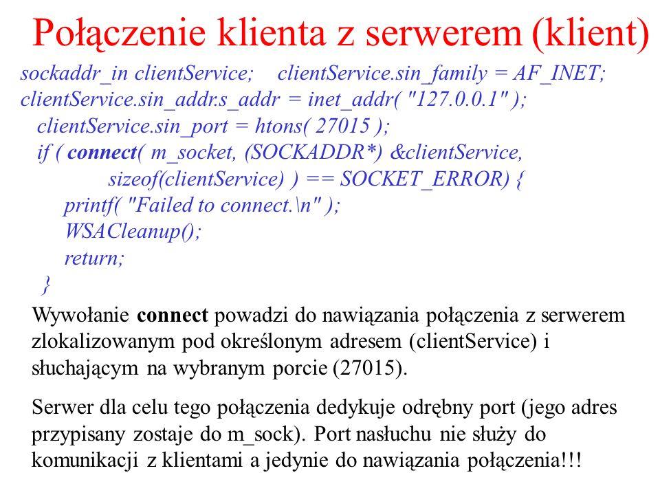 Połączenie klienta z serwerem (klient) sockaddr_in clientService; clientService.sin_family = AF_INET; clientService.sin_addr.s_addr = inet_addr(