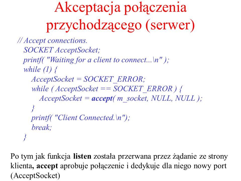 Akceptacja połączenia przychodzącego (serwer) // Accept connections. SOCKET AcceptSocket; printf(