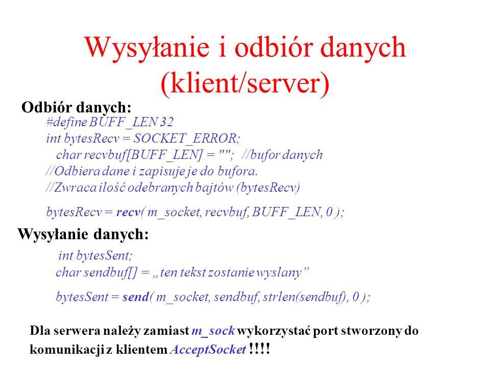 Wysyłanie i odbiór danych (klient/server) Odbiór danych: #define BUFF_LEN 32 int bytesRecv = SOCKET_ERROR; char recvbuf[BUFF_LEN] =
