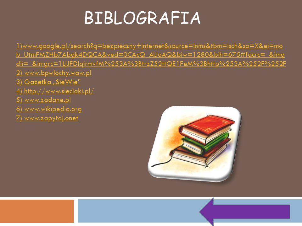 BIBLOGRAFIA 1)www.google.pl/search?q=bezpieczny+internet&source=lnms&tbm=isch&sa=X&ei=mo b_UtmFMZHb7Abgk4DQCA&ved=0CAcQ_AUoAQ&biw=1280&bih=675#facrc=_