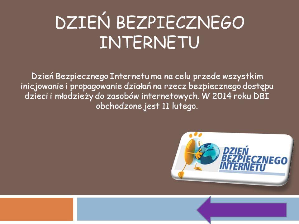 DZIEŃ BEZPIECZNEGO INTERNETU Dzień Bezpiecznego Internetu ma na celu przede wszystkim inicjowanie i propagowanie działań na rzecz bezpiecznego dostępu
