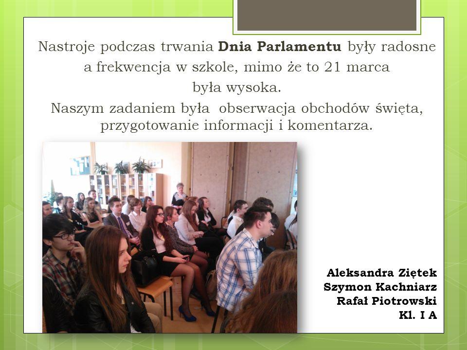 Nastroje podczas trwania Dnia Parlamentu były radosne a frekwencja w szkole, mimo że to 21 marca była wysoka.