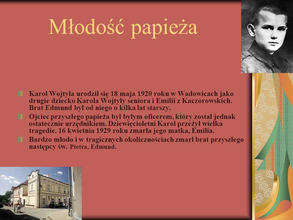 Młodość papieża Karol Wojtyła urodził się 18 maja 1920 roku w Wadowicach jako drugie dziecko Karola Wojtyły seniora i Emilii z Kaczorowskich. Brat Edm