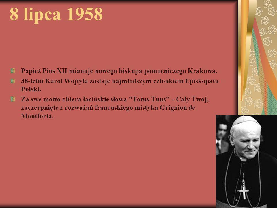 8 lipca 1958 Papież Pius XII mianuje nowego biskupa pomocniczego Krakowa. 38-letni Karol Wojtyła zostaje najmłodszym członkiem Episkopatu Polski. Za s