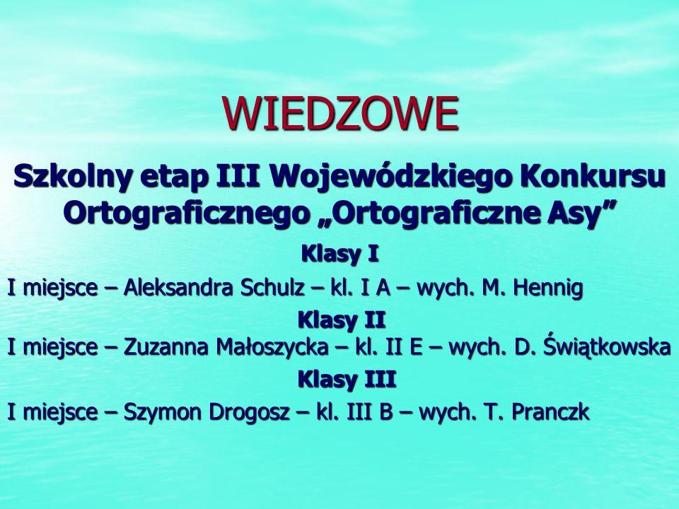 WIEDZOWE Szkolny etap III Wojewódzkiego Konkursu Ortograficznego Ortograficzne Asy Klasy I I miejsce – Aleksandra Schulz – kl. I A – wych. M. Hennig K