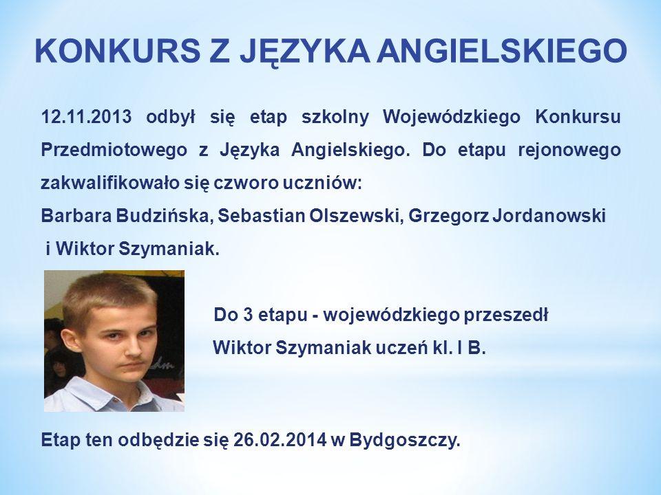 12.11.2013 odbył się etap szkolny Wojewódzkiego Konkursu Przedmiotowego z Języka Angielskiego. Do etapu rejonowego zakwalifikowało się czworo uczniów: