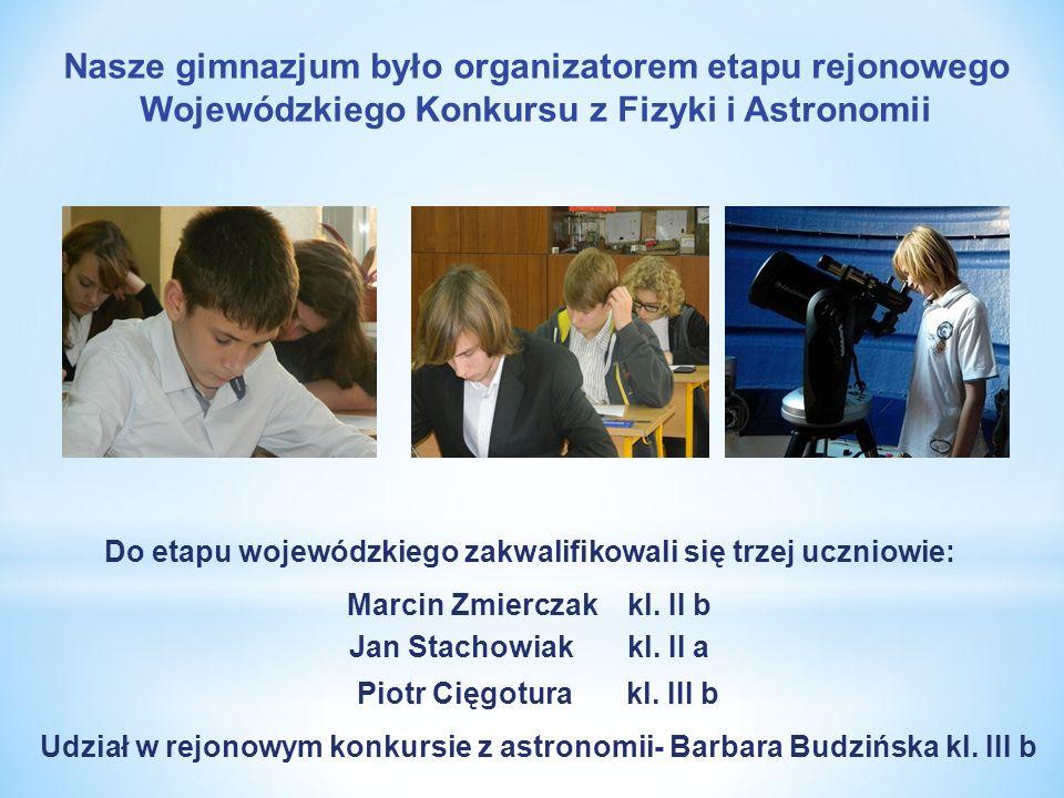 Nasze gimnazjum było organizatorem etapu rejonowego Wojewódzkiego Konkursu z Fizyki i Astronomii Do etapu wojewódzkiego zakwalifikowali się trzej uczn
