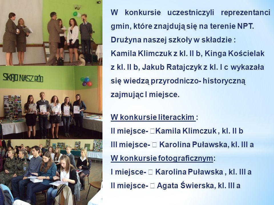 W konkursie uczestniczyli reprezentanci gmin, które znajdują się na terenie NPT. Drużyna naszej szkoły w składzie : Kamila Klimczuk z kl. II b, Kinga