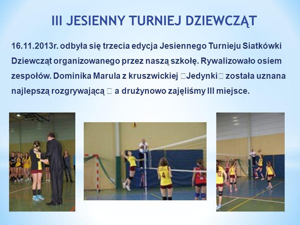 III JESIENNY TURNIEJ DZIEWCZĄT 16.11.2013r. odbyła się trzecia edycja Jesiennego Turnieju Siatkówki Dziewcząt organizowanego przez naszą szkołę. Rywal