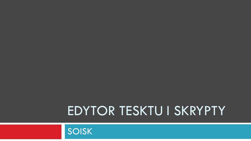 EDYTOR TESKTU I SKRYPTY SOISK