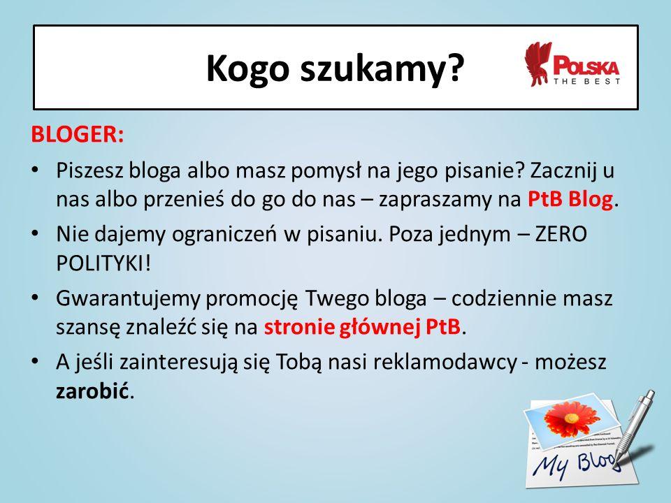 BLOGER: Piszesz bloga albo masz pomysł na jego pisanie? Zacznij u nas albo przenieś do go do nas – zapraszamy na PtB Blog. Nie dajemy ograniczeń w pis